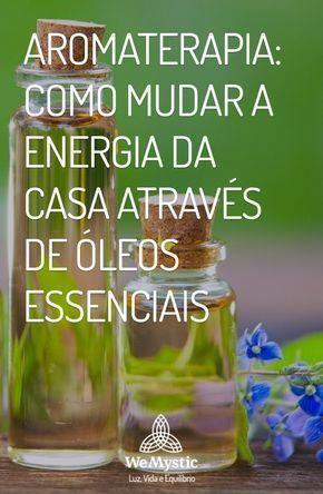 Aromaterapia Como Mudar A Energia Da Casa Atraves De Oleos