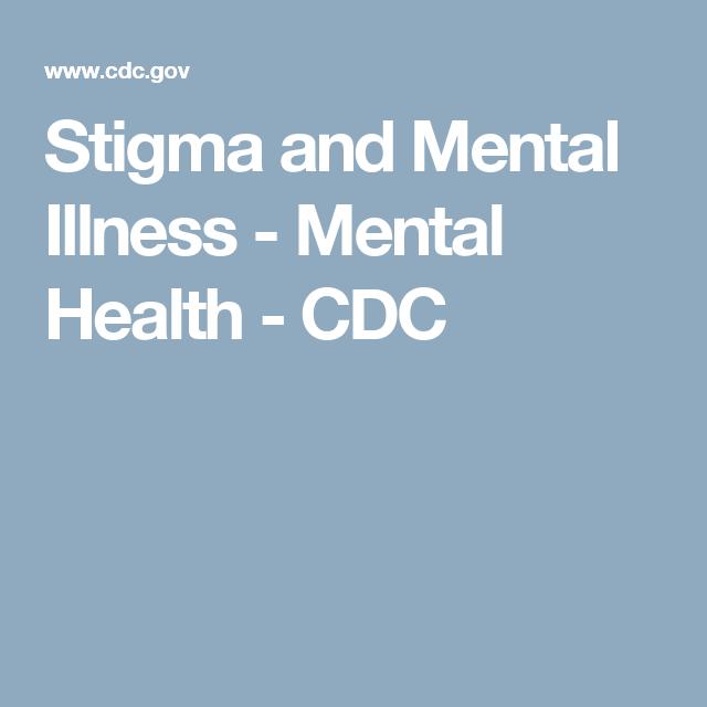 Stigma And Mental Illness Mental Health Cdc Mental Health