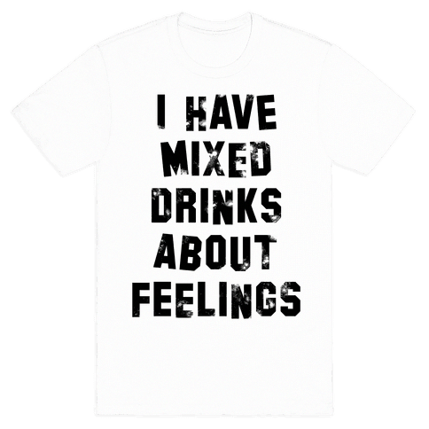 e7db9fec I Have Mixed Drinks About Feelings Tee   Cute Dieting T-shirts ...