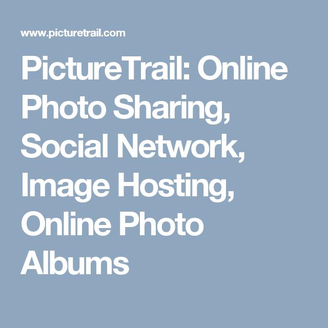 PictureTrail: Online Photo Sharing, Social Network, Image Hosting, Online Photo Albums