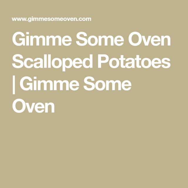 Gimme Some Oven Scalloped Potatoes | Gimme Some Oven