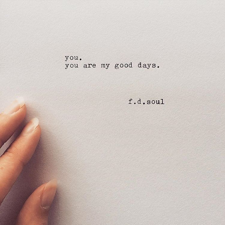 You Are My Good Days Words Quotes Words Pretty Words