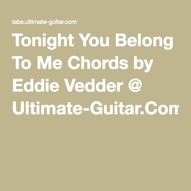 Tonight You Belong To Me Chords By Eddie Vedder Ultimate Guitar