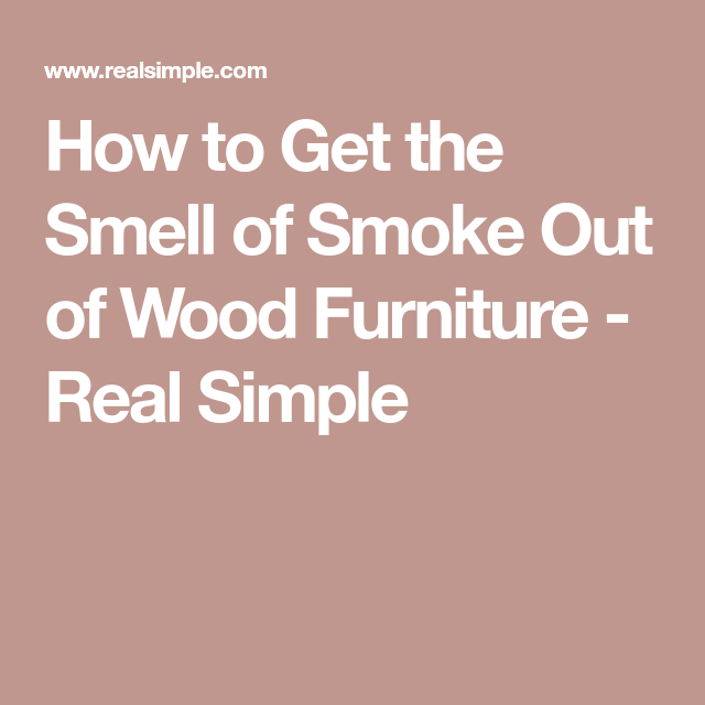 How To Get The Smell Of Smoke Out Of Wood Furniture Wood