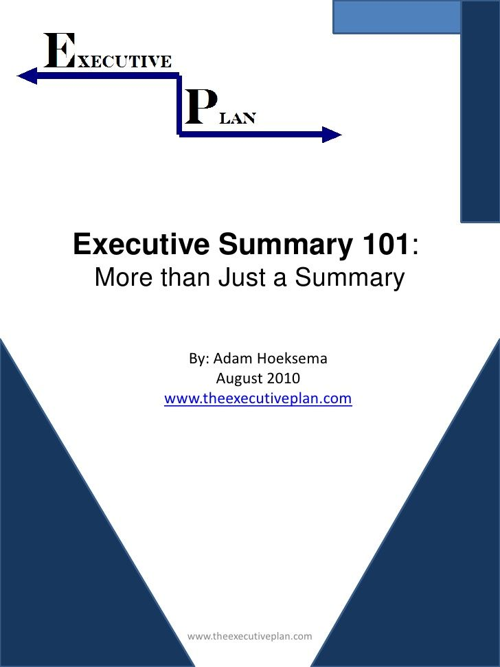 Executive Summary More than just a Summary executive summary - examples of executive summaries