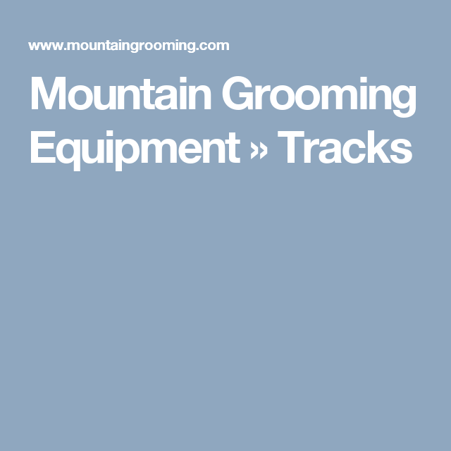 Mountain Grooming Equipment   » Tracks