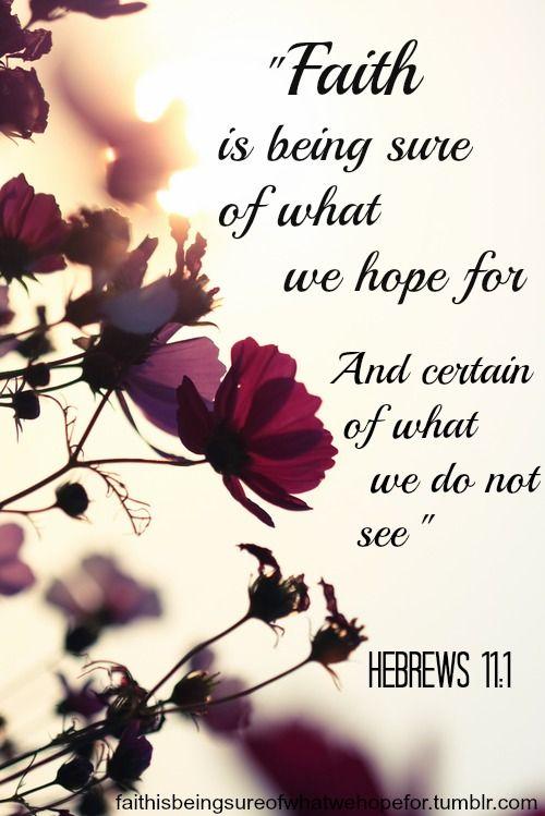 Hebrews 11:1 | Faith, Flowers, Inspirational quotes