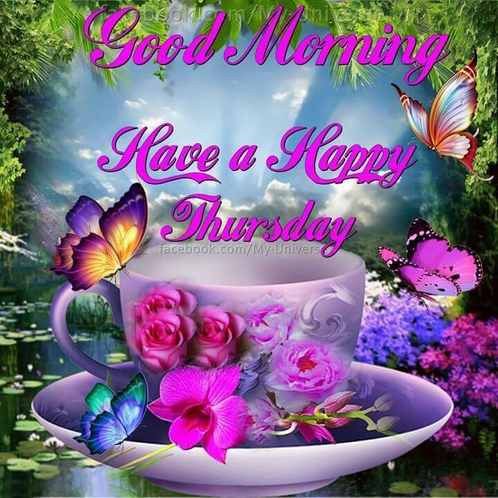 Good Morning Have A Happy Thursday Days Of The Week Thursday Happy