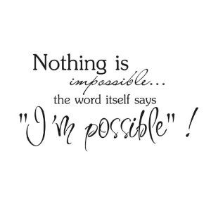 Amazon Com Nothing Is Impossible The Word Itself Says Im Possible Vinyl Wall Art Inspirational Quotes And Saying Home Decor Decal Sticker Home
