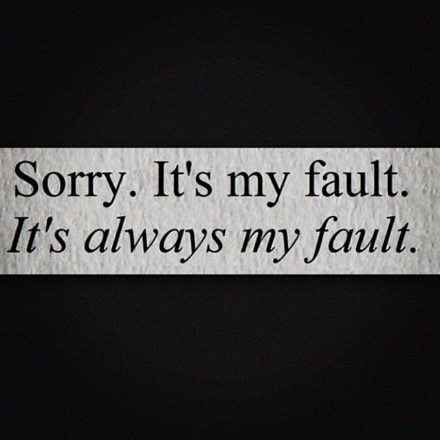 Its Always My Fault Hurt Sadness Quotes Being Alone Hurt