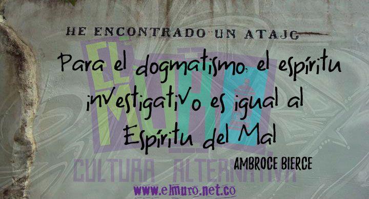 """""""Para el dogmatismo, el espíritu investigativo es igual al espíritu del mal"""" Ambroce Bierce  Feliz martes!  #FraseDElDía #RevistaELMuro #AmbroceBIerce #Literatura #Mal #Investigación"""