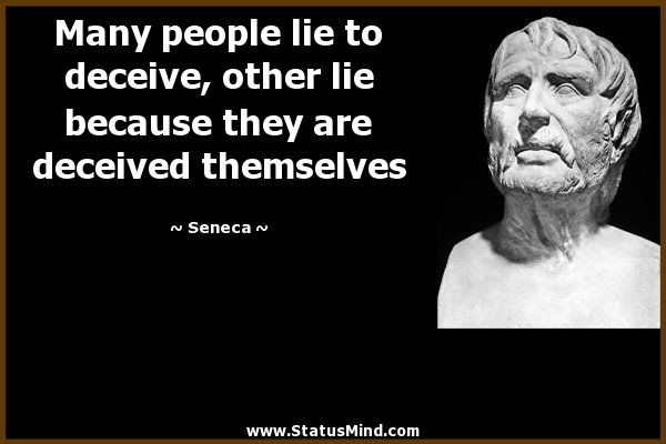 Many people lie to deceive, other lie because they are deceived themselves - Seneca Quotes - StatusMind.com