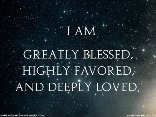 I Am Blessed And Highly Favored Quotes I am greatly bl...