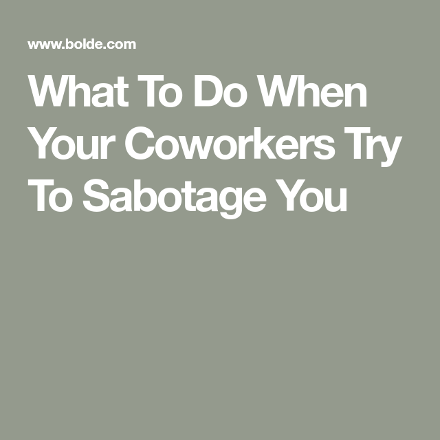 What To Do When Your Coworkers Try To Sabotage You Coworker Quotes Work Quotes Backstabbing Quotes