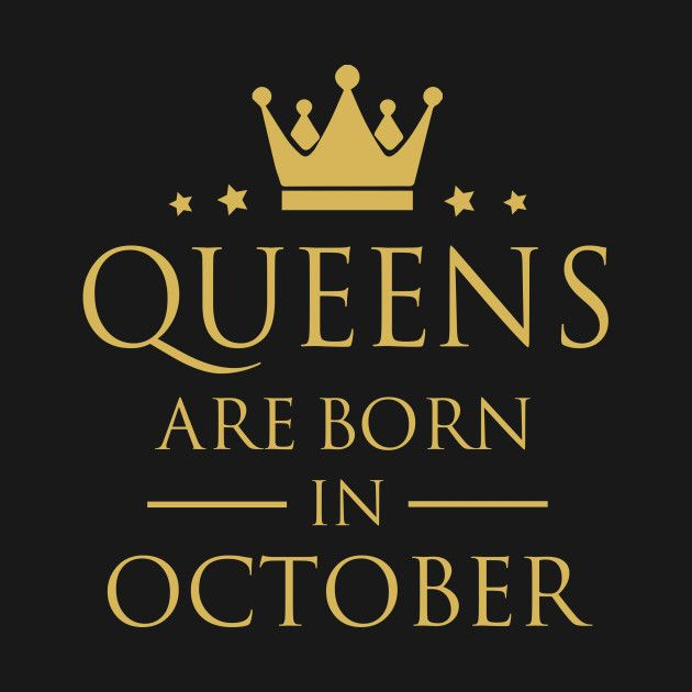 Check out this awesome \'QUEENS+ARE+BORN+IN+OCTOBER\' design ...