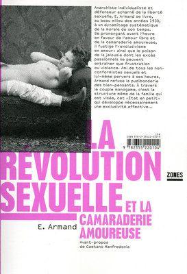 La révolution sexuelle et la camaraderie amoureuse , Paris, Zones, 2009, 186 p., 15 €.      E. ARMAND
