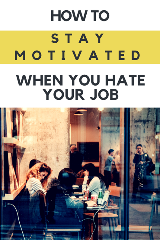 How to Stay Motivated When You Hate Your Job