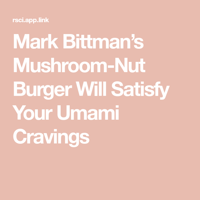 Mark Bittman's Mushroom-Nut Burger Will Satisfy Your Umami Cravings #markbittmanrecipes