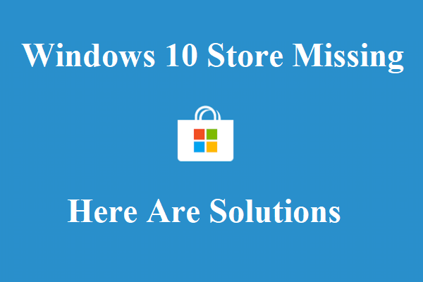 How to Fix the Windows 10 Store Missing Error? Here Are
