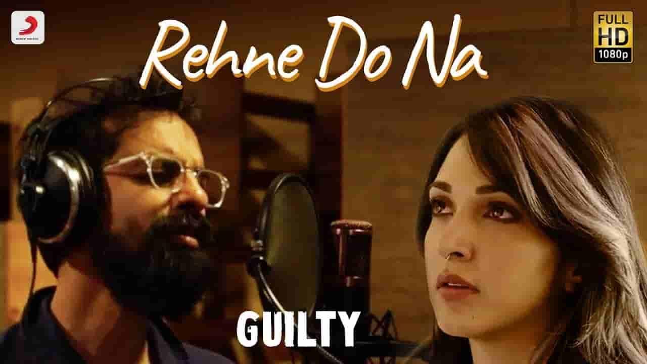 Rehne Do Na Lyrics From Guilty Featuring Kiara Advani Akansha Ranjan Is Latest Hindi Song Sung By Ankur Tew In 2020 Romantic Song Lyrics Mp3 Song Download News Songs