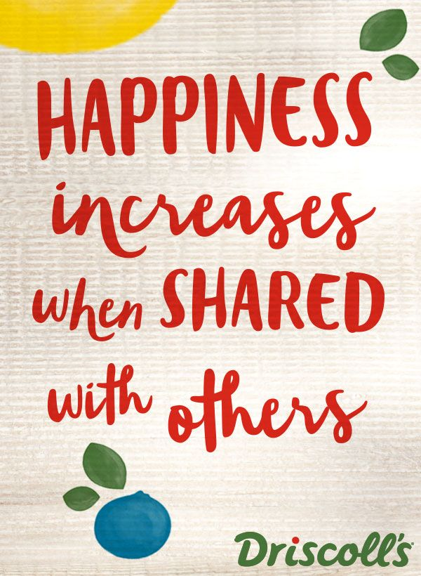 Happiness Increases When Shared With Others Inspirational Quotes Inspirational Quotes Driscolls Berries Joy