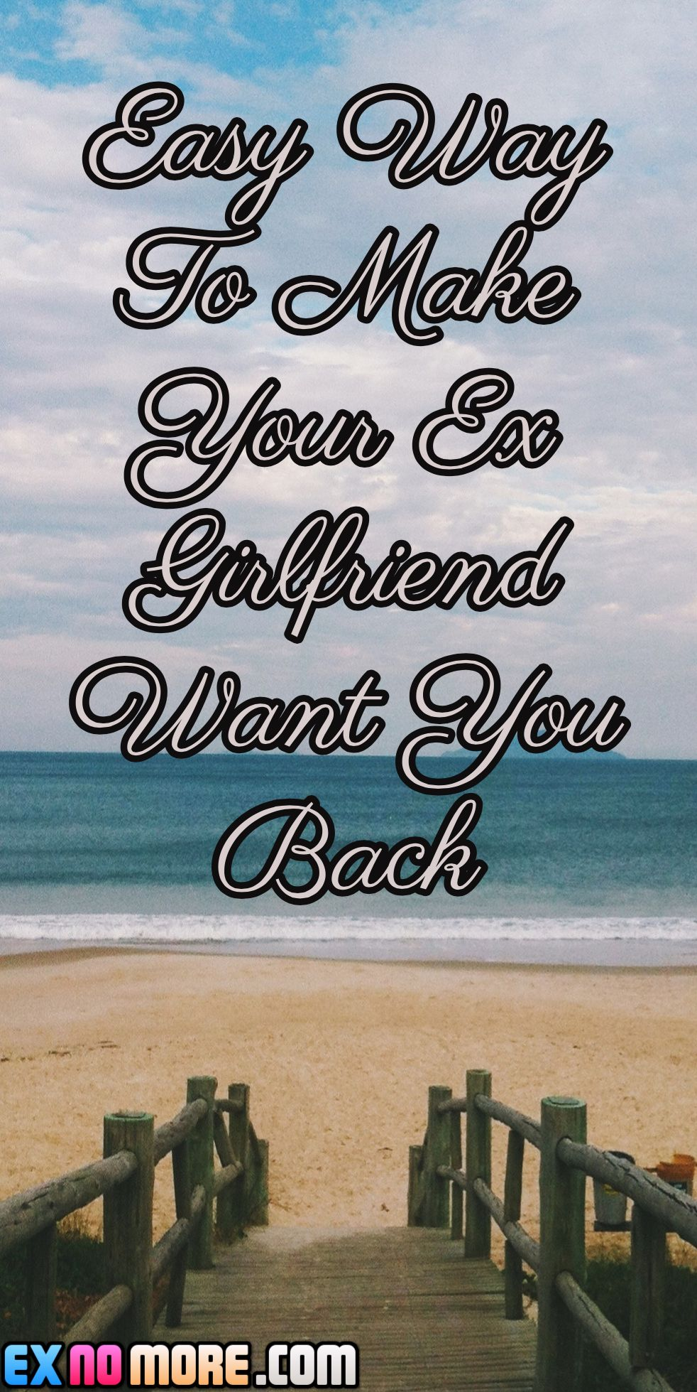 Easy way to make your ex girlfriend want you back want