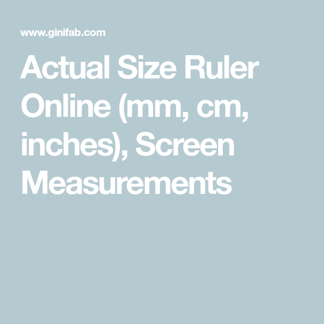 Actual Size Ruler Online Mm Cm Inches Screen Measurements Ruler Mm Ruler Online Ruler