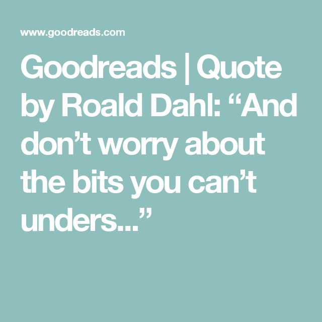 "Goodreads Quotes Goodreads  Quoteroald Dahl ""And Don't Worry About The Bits You ."