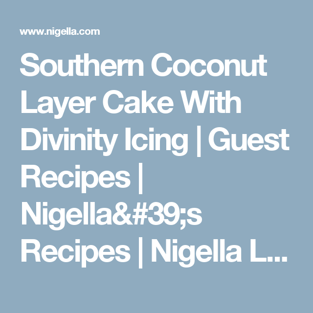 Southern Coconut Layer Cake With Divinity Icing   Guest Recipes   Nigella's Recipes   Nigella Lawson