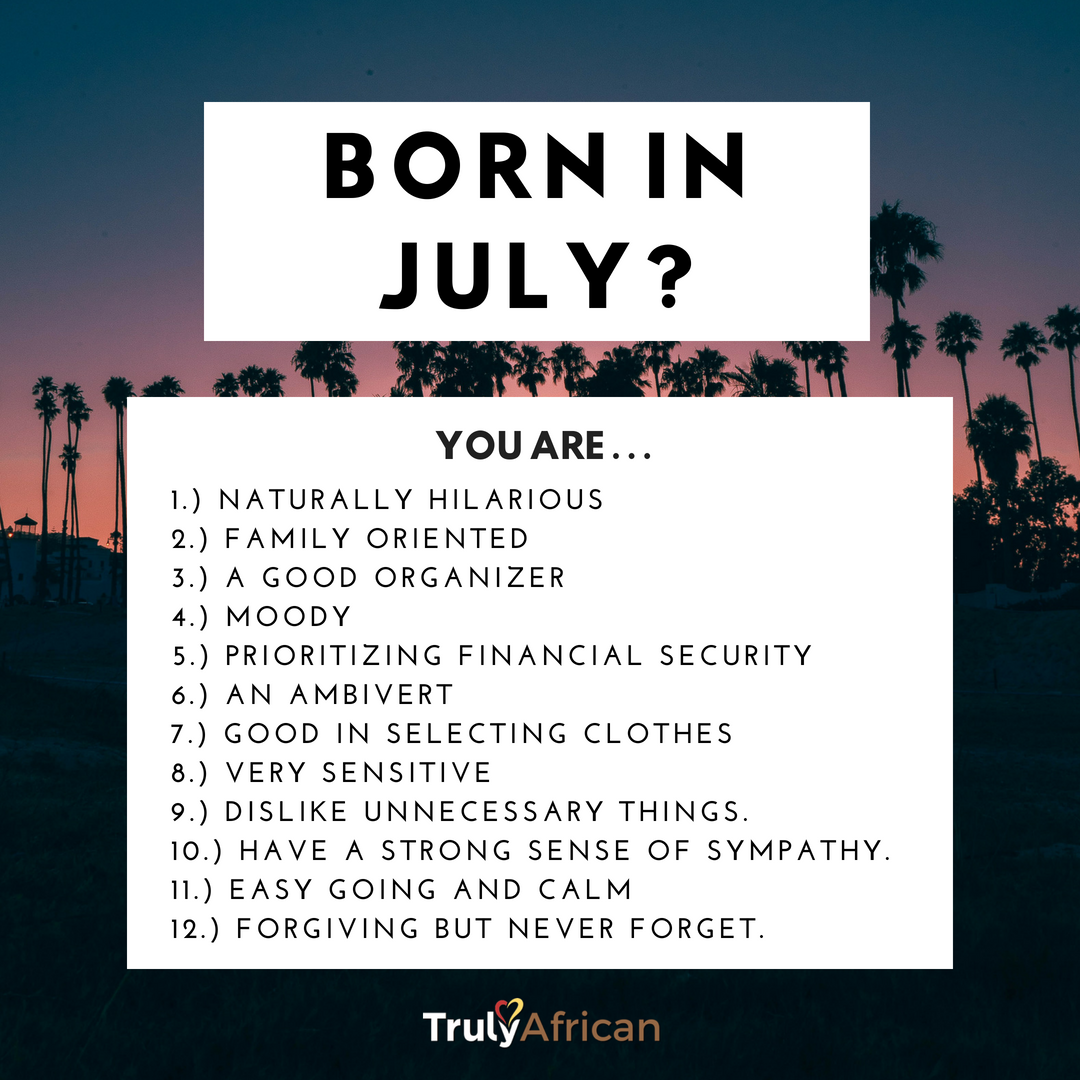 Are You A July Baby Here Are The 12 Unbelievable Traits Of People Born In July Trulyafrican Julyfa Birth Month Quotes July Born Quotes July Baby Quotes