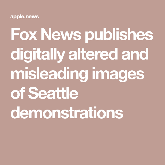 Fox News Publishes Digitally Altered And Misleading Images Of Seattle Demonstrations Cnn Business Publishing Image Digital