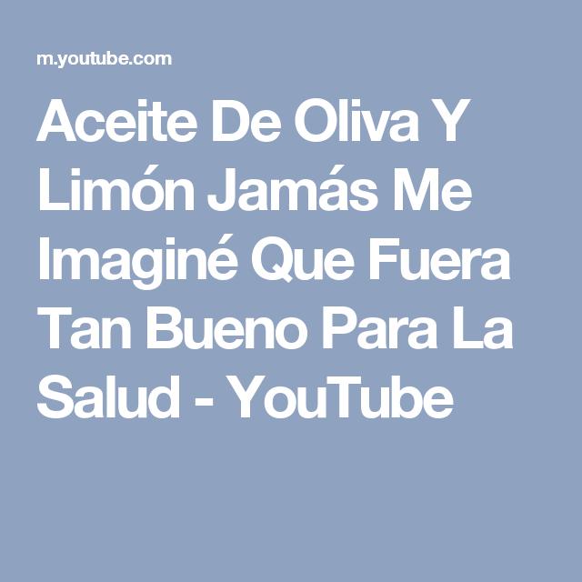 Aceite De Oliva Y Limón Jamás Me Imaginé Que Fuera Tan Bueno Para La Salud - YouTube
