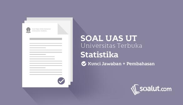 Soal Ujian Ut Universitas Terbuka Statistika Dan Kunci Jawaban Untuk Semua Semester Statistika Universitas Kunci