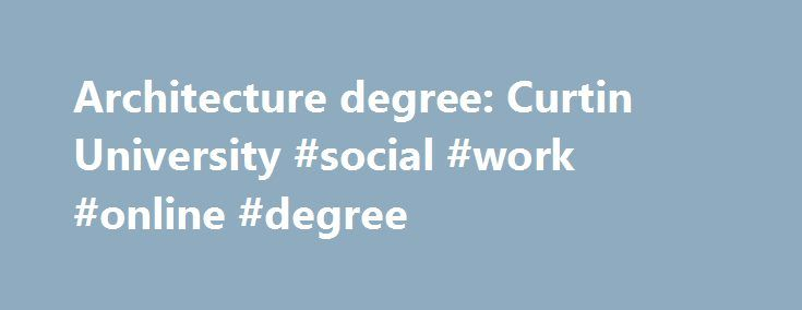architecture degree: curtin university #social #work #online