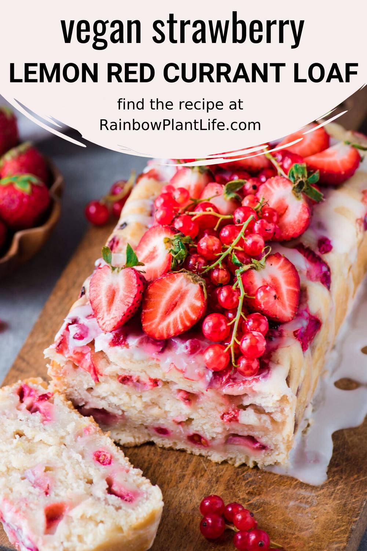 Strawberry Lemon Red Currant Loaf Vegan Rainbow Plant Life In 2020 Food Vegan Sour Cream Vegan Sweets