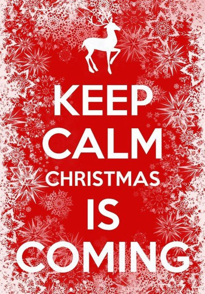 Keep Calm Christmas is Coming! Christmas seasons