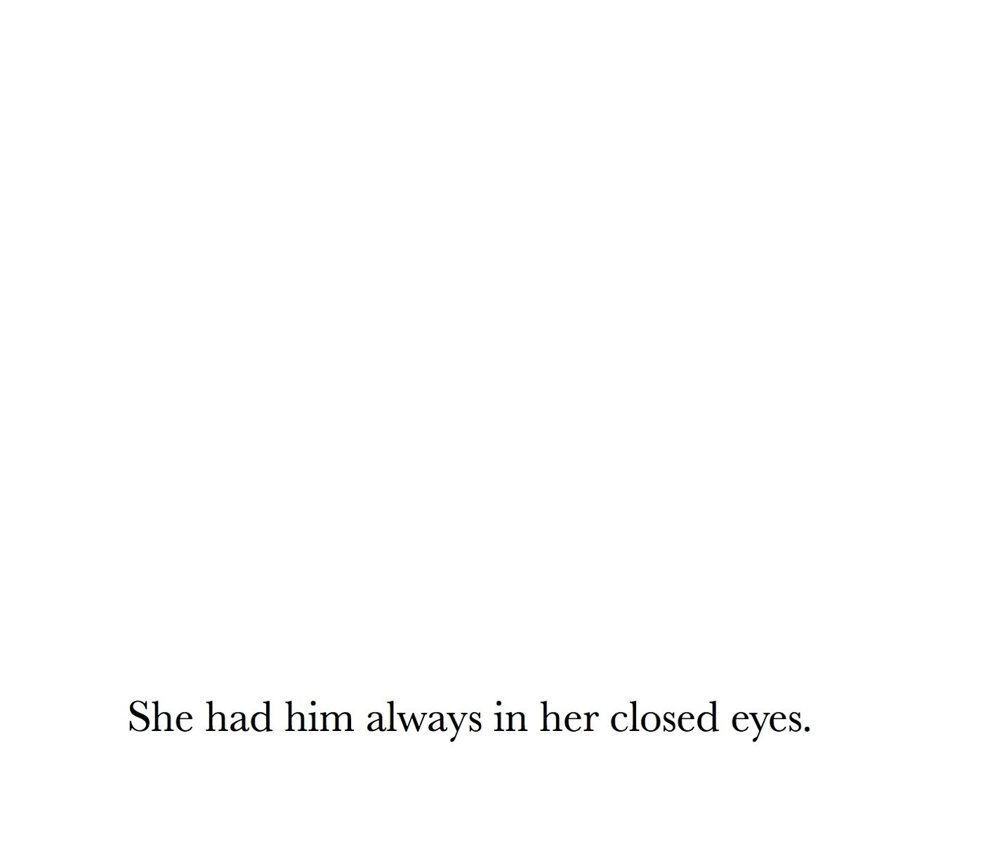 She Had Him Always In Her Closed Eyes