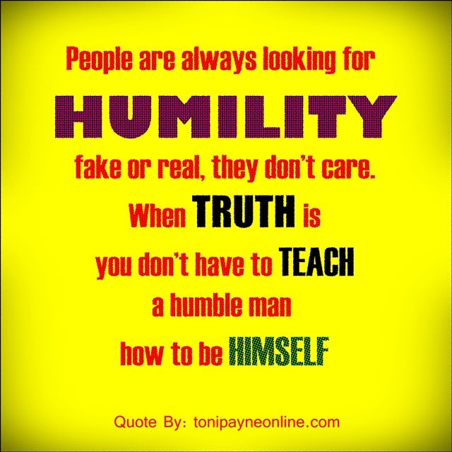 Quote About Humility You Don T Have To Teach A Humble Man How To Be Himself Toni Payne Official Website Bible Quotes Humility Quotes Quotes
