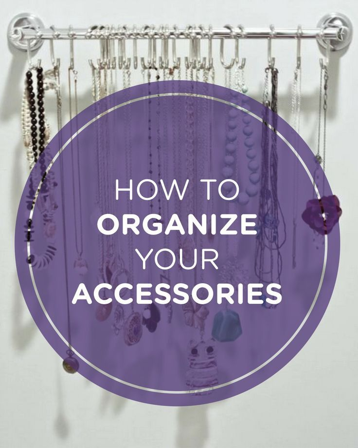Spring Cleaning: Check out these clever ideas to help you organize your accessories.