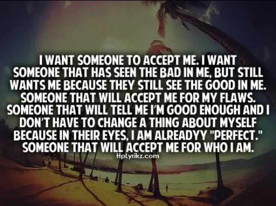 I Want Someone To Accept Me. I Want Someone That Has Seen