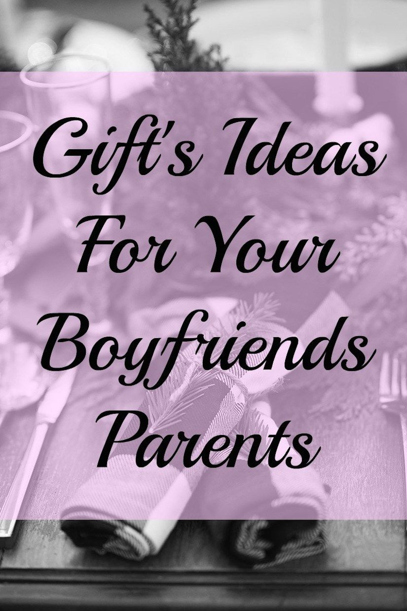 Gift Ideas For Your Boyfriends Parents