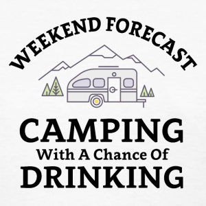 Camping With A Chance Of Drinking Women's TShirt We
