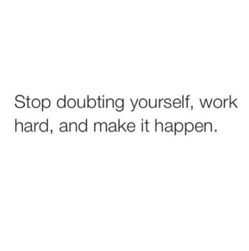 Stop doubting yourself work hard and make it happen life quotes stop doubting yourself work hard and make it happen life quotes pinterest solutioingenieria Gallery