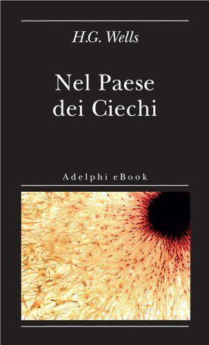 Nel Paese dei Ciechi (Biblioteca minima) (Italian Edition) by H.G. Wells. $2.71. 60 pages. Publisher: Adelphi (January 16, 2013)
