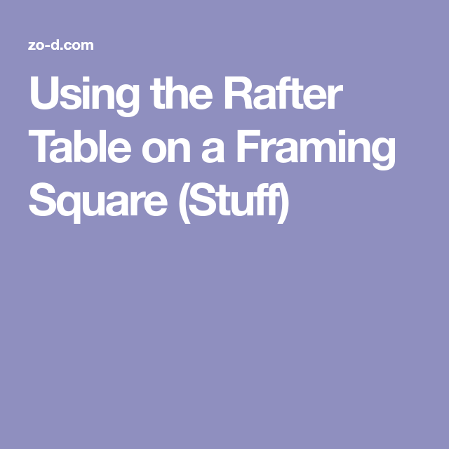 At First Glance The Rafter Table Stamped Into The Side Of A Framing Square  Can Be A Bit Tricky To Understand. The First Thing To Understand