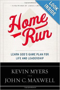 Home Run: Learn God's Game Plan for Life and Leadership: Kevin Myers, John C. Maxwell: 9781455577224: Amazon.com: Books.  Read the book the New York Times does not want to list as a bestseller!