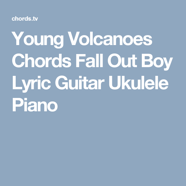 Young Volcanoes Chords Fall Out Boy Lyric Guitar Ukulele Piano
