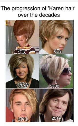 The Progression Of Karen Hair Over The Decades Ifunny Karen Memes Really Funny Memes Funny Relatable Memes