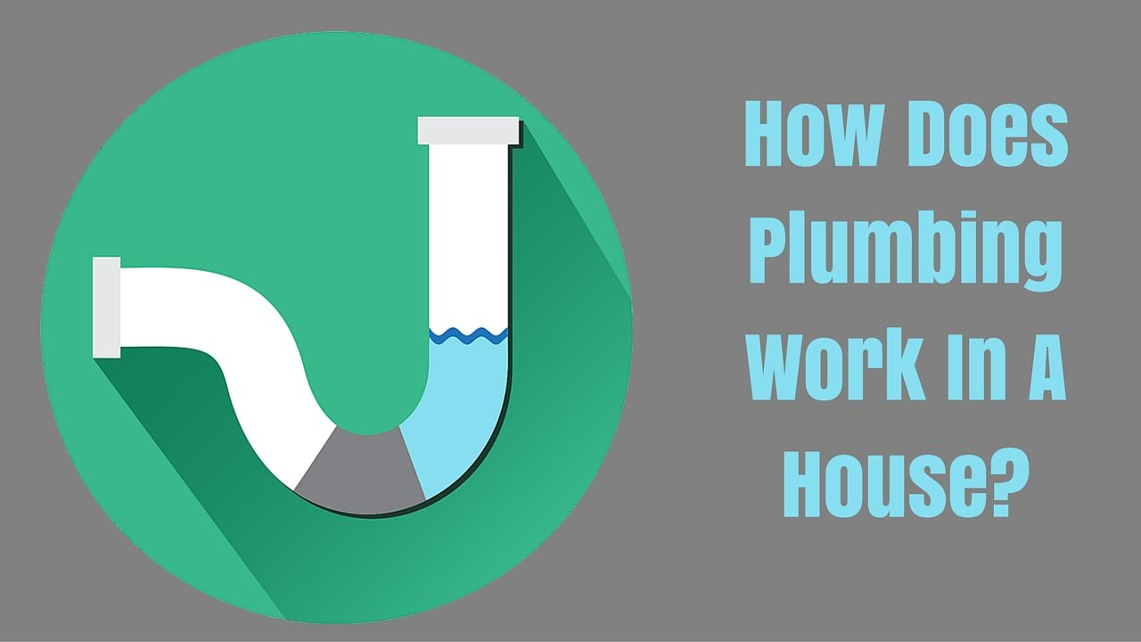 How Does Plumbing Work In A House