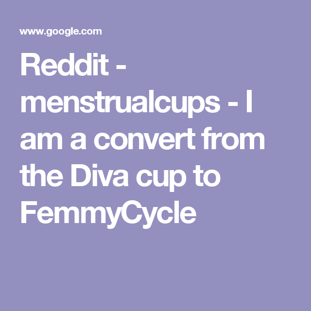 Reddit - menstrualcups - I am a convert from the Diva cup to ...